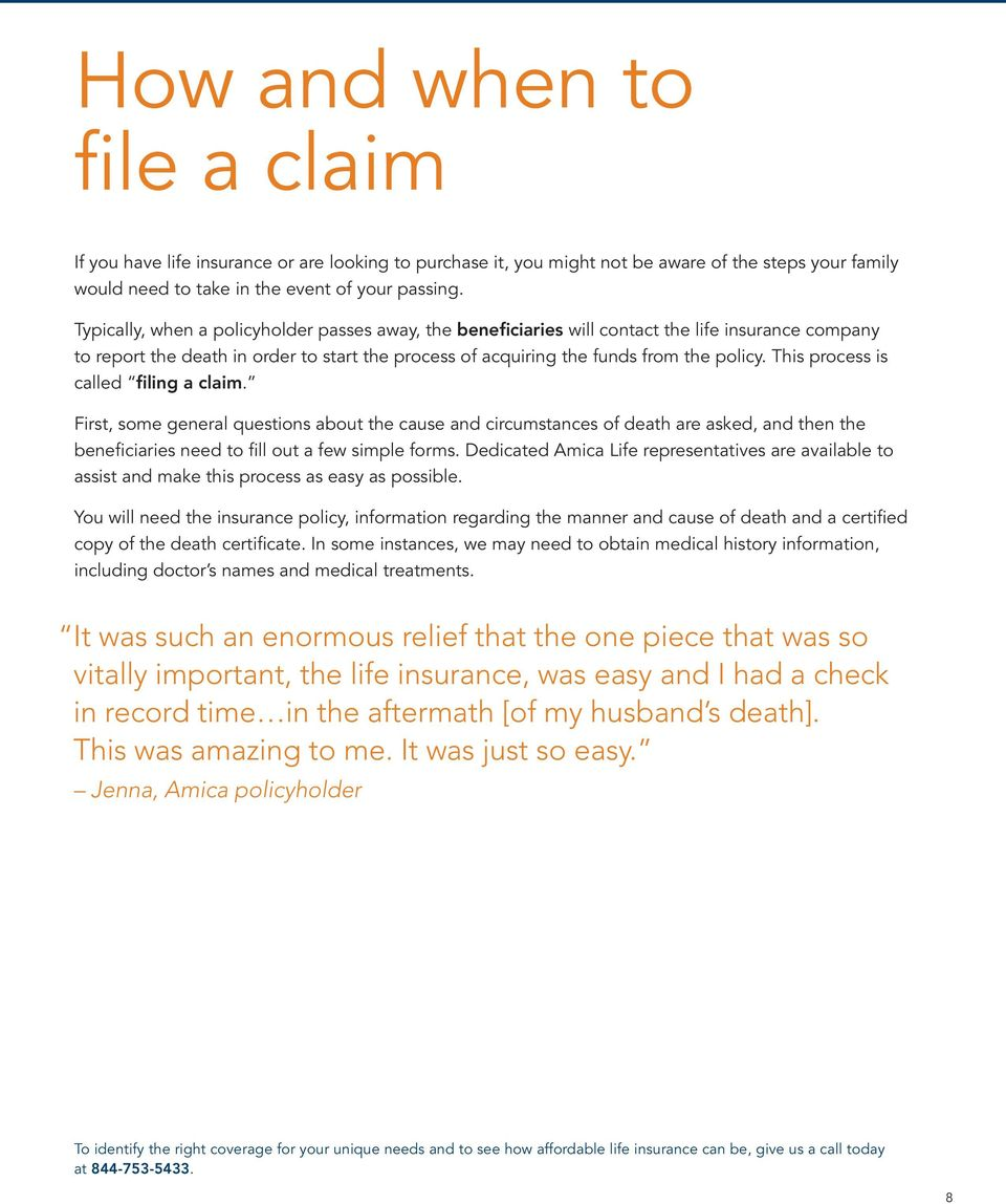 This process is called filing a claim. First, some general questions about the cause and circumstances of death are asked, and then the beneficiaries need to fill out a few simple forms.