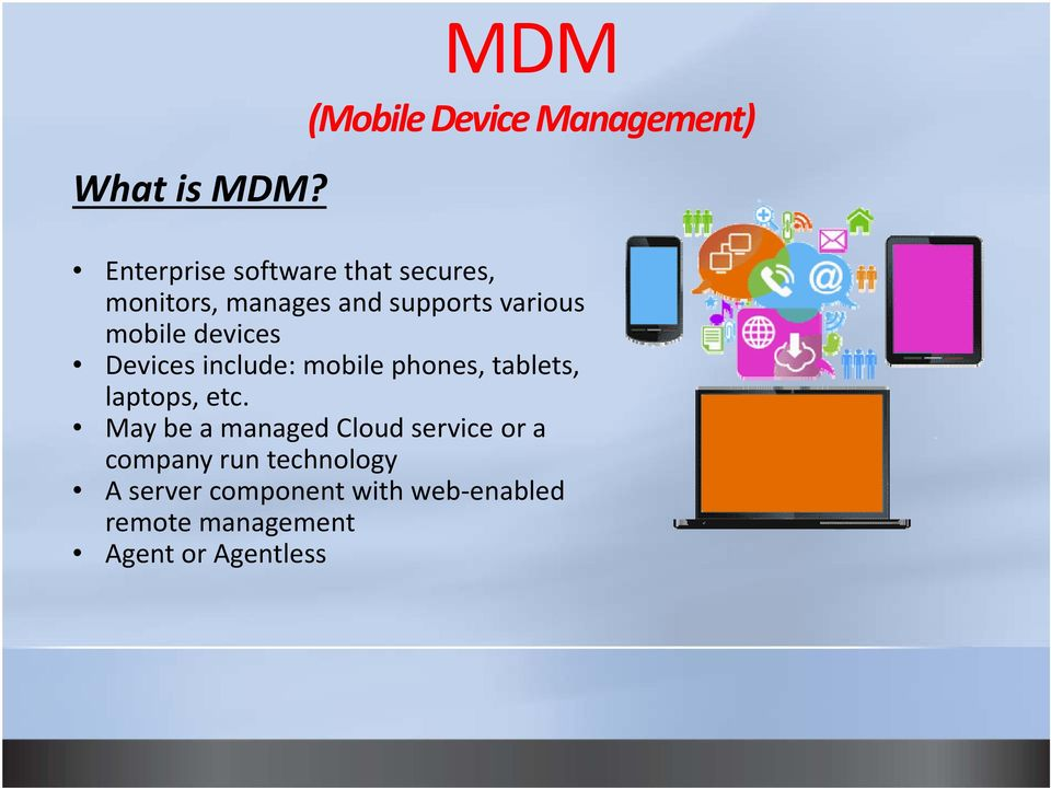 manages and supports various mobile devices Devices include: mobile phones,