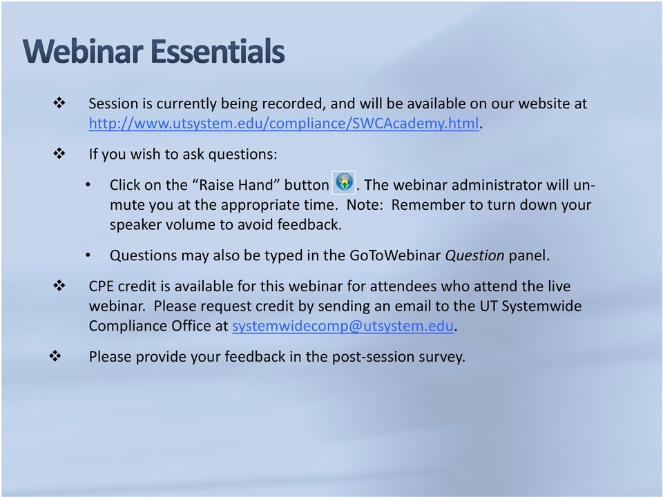 Note: Remember to turn down your speaker volume to avoid feedback. Questions may also be typed in the GoToWebinar Question panel.