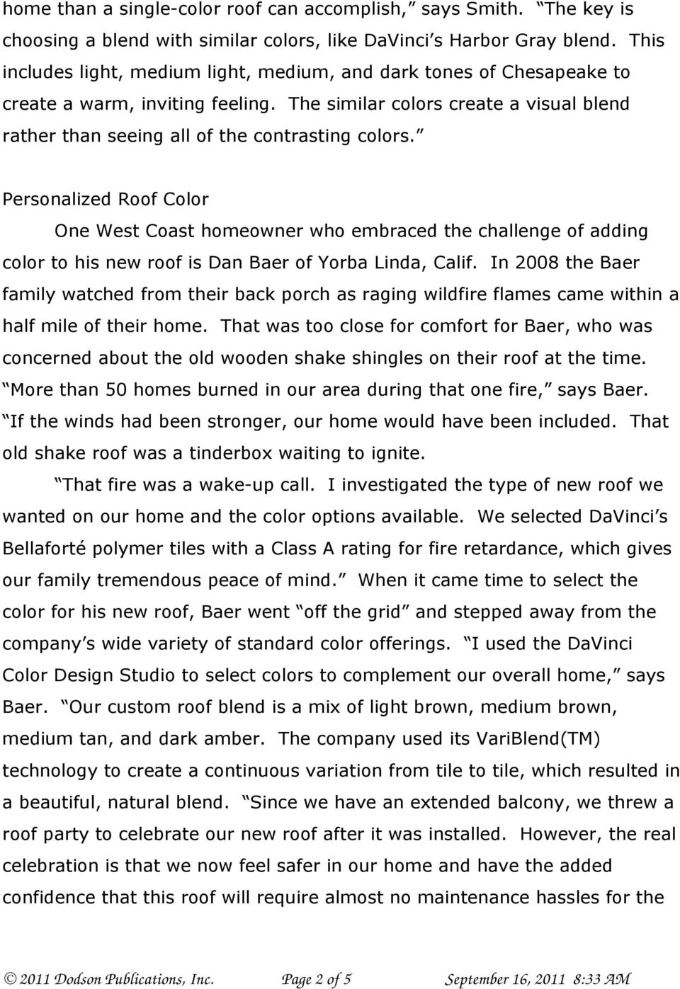 Personalized Roof Color One West Coast homeowner who embraced the challenge of adding color to his new roof is Dan Baer of Yorba Linda, Calif.