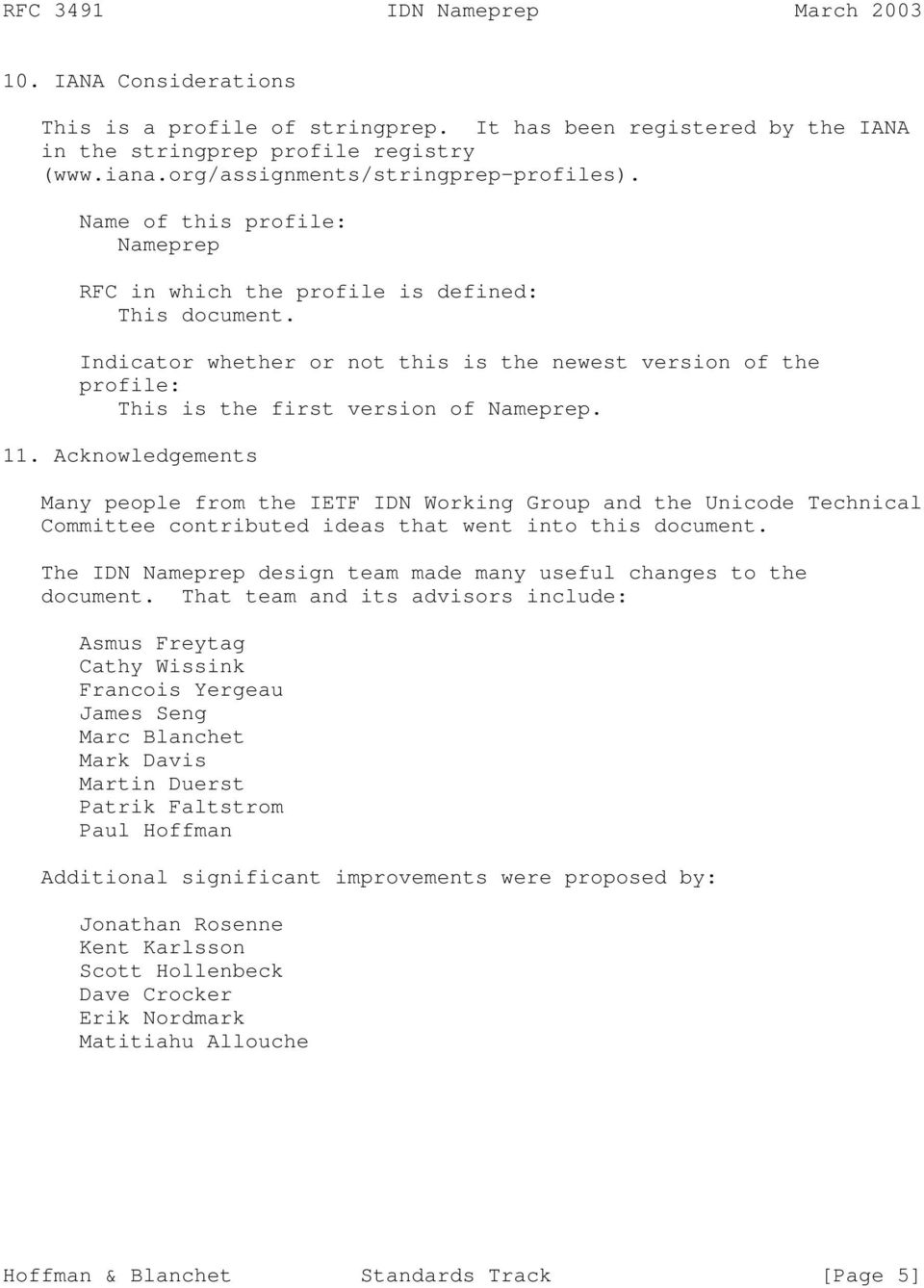 Acknowledgements Many people from the IETF IDN Working Group and the Unicode Technical Committee contributed ideas that went into this document.