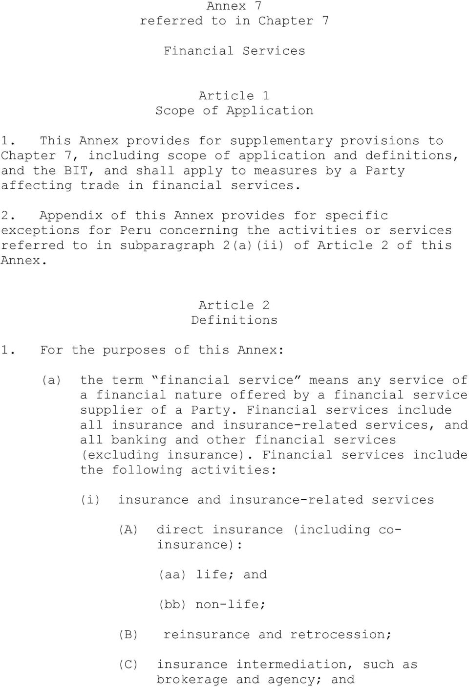 services. 2. Appendix of this Annex provides for specific exceptions for Peru concerning the activities or services referred to in subparagraph 2(a)(ii) of Article 2 of this Annex.