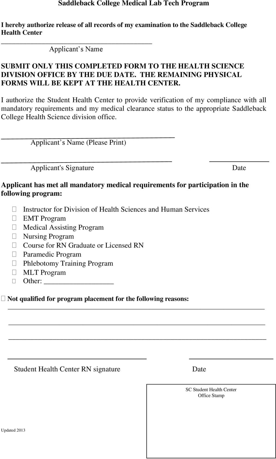 I authorize the Student Health Center to provide verification of my compliance with all mandatory requirements and my medical clearance status to the appropriate Saddleback College Health Science