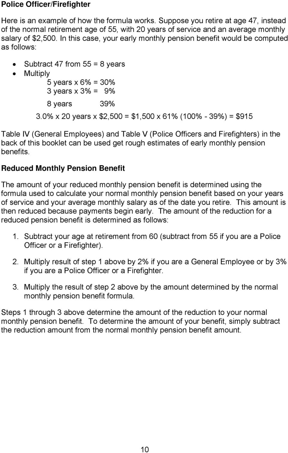 In this case, your early monthly pension benefit would be computed as follows: Subtract 47 from 55 = 8 years Multiply 5 years x 6% = 30% 3 years x 3% = 9% 8 years 39% 3.