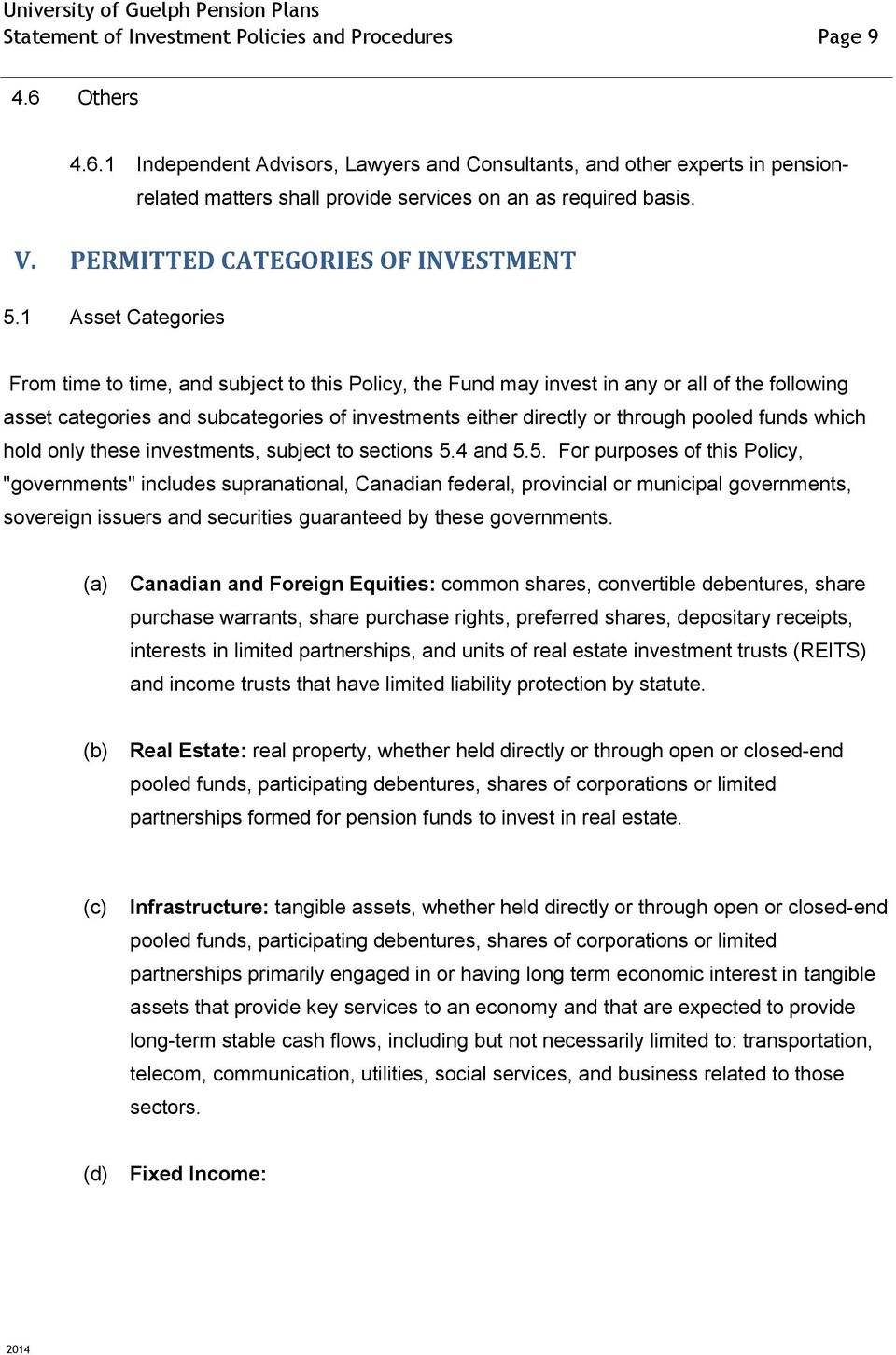 1 Asset Categories From time to time, and subject to this Policy, the Fund may invest in any or all of the following asset categories and subcategories of investments either directly or through