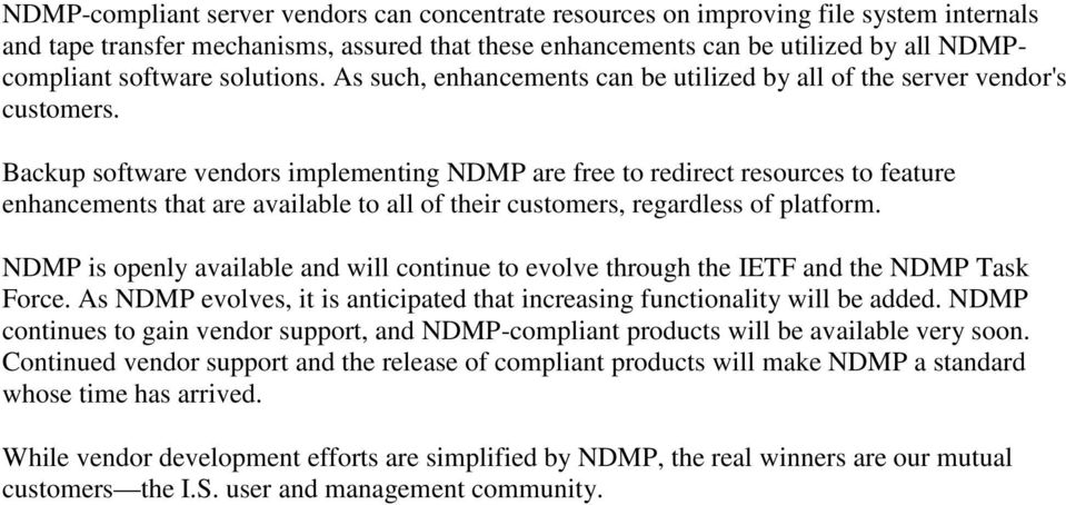 Backup software vendors implementing NDMP are free to redirect resources to feature enhancements that are available to all of their customers, regardless of platform.
