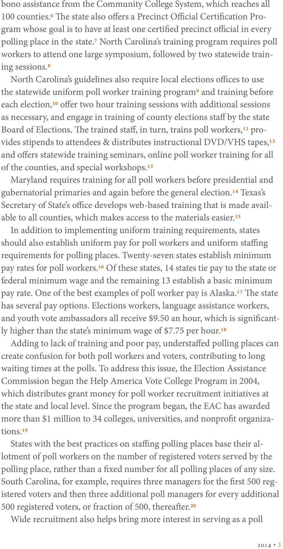 7 North Carolina s training program requires poll workers to attend one large symposium, followed by two statewide training sessions.