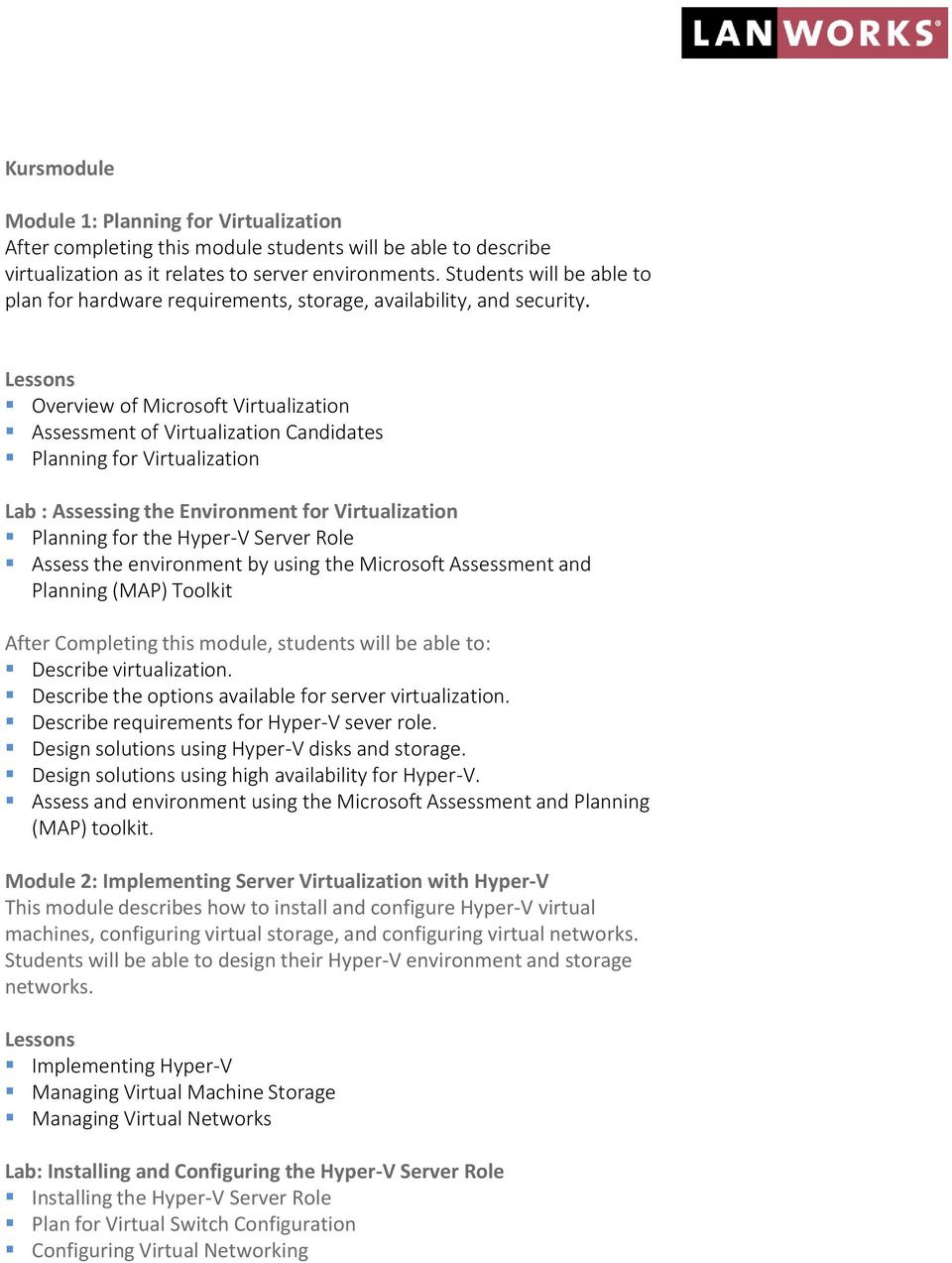 Overview of Microsoft Virtualization Assessment of Virtualization Candidates Planning for Virtualization Lab : Assessing the Environment for Virtualization Planning for the Hyper-V Server Role Assess