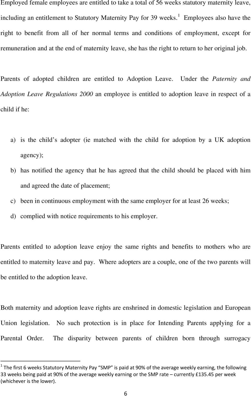 original job. Parents of adopted children are entitled to Adoption Leave.