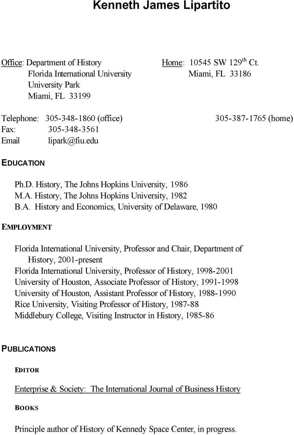CATION Ph.D. History, The Johns Hopkins University, 1986 M.A. History, The Johns Hopkins University, 1982 B.A. History and Economics, University of Delaware, 1980 EMPLOYMENT Florida International