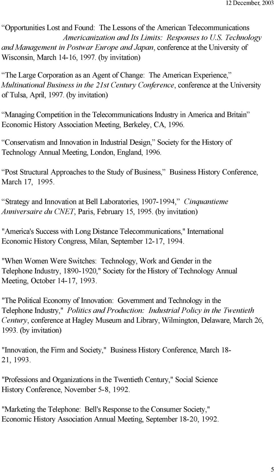 (by invitation) The Large Corporation as an Agent of Change: The American Experience, Multinational Business in the 21st Century Conference, conference at the University of Tulsa, April, 1997.