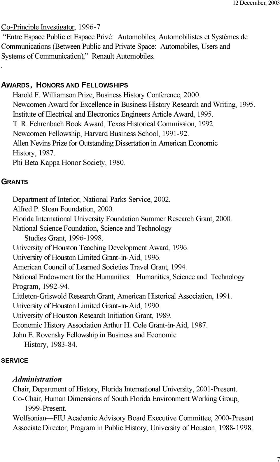 Newcomen Award for Excellence in Business History Research and Writing, 1995. Institute of Electrical and Electronics Engineers Article Award, 1995. T. R. Fehrenbach Book Award, Texas Historical Commission, 1992.