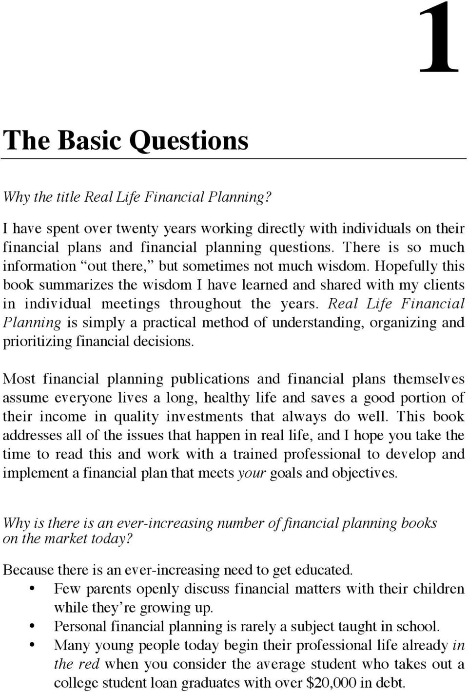 Real Life Financial Planning is simply a practical method of understanding, organizing and prioritizing financial decisions.