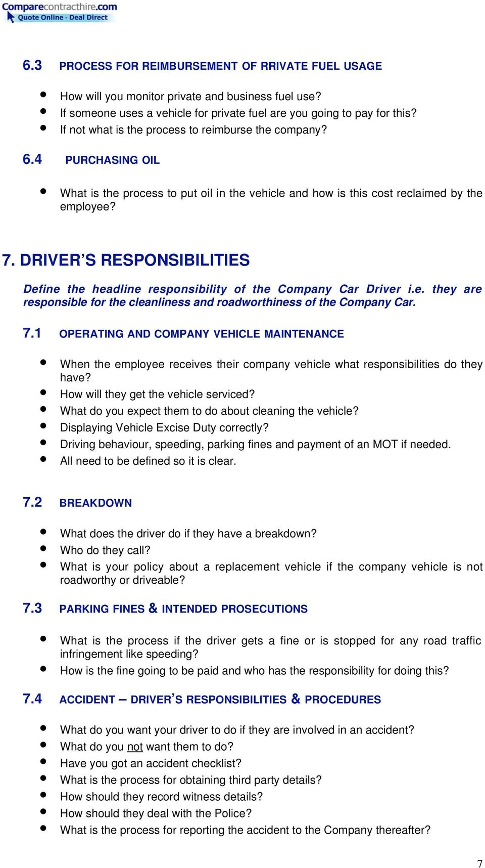 DRIVER S RESPONSIBILITIES Define the headline responsibility of the Company Car Driver i.e. they are responsible for the cleanliness and roadworthiness of the Company Car. 7.