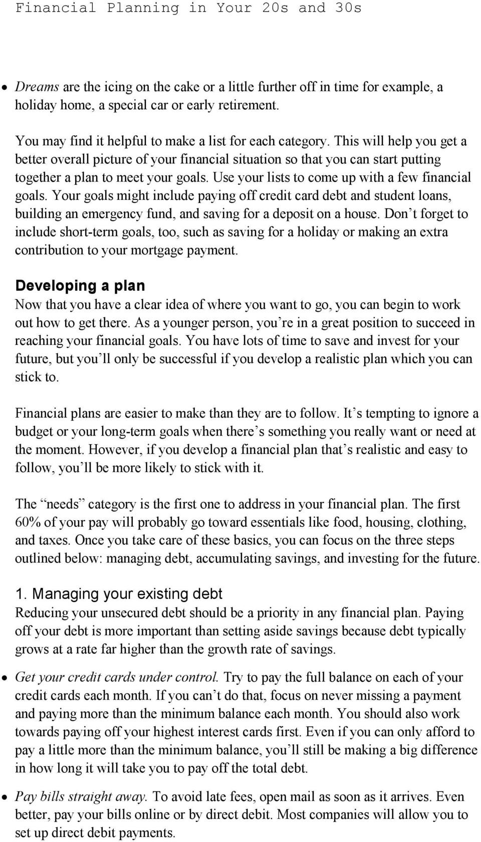 Your goals might include paying off credit card debt and student loans, building an emergency fund, and saving for a deposit on a house.
