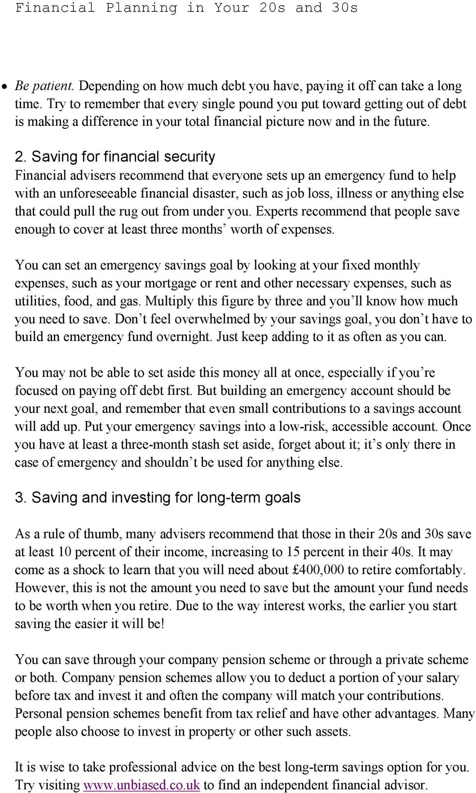 Saving for financial security Financial advisers recommend that everyone sets up an emergency fund to help with an unforeseeable financial disaster, such as job loss, illness or anything else that