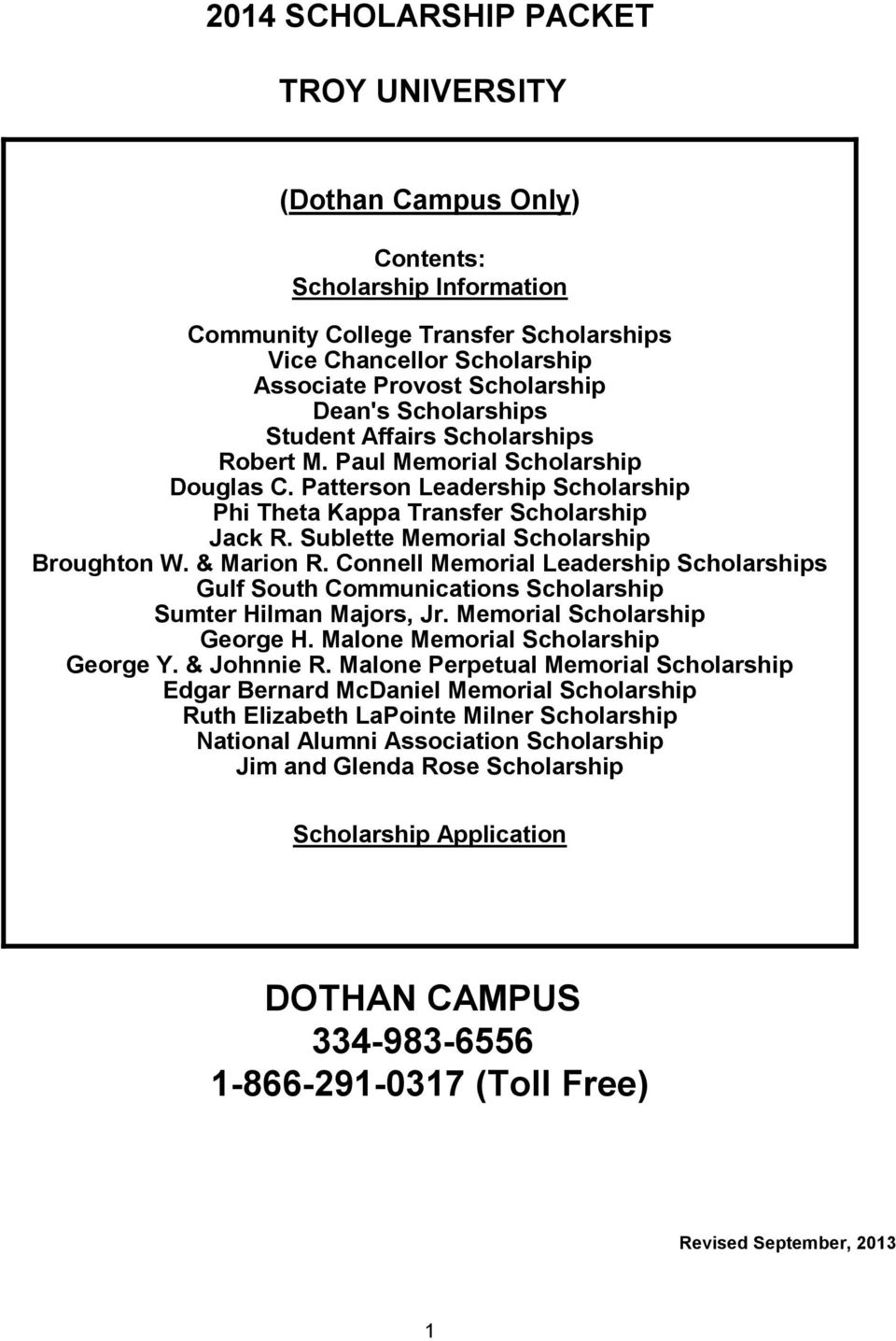 Sublette Memorial Scholarship Broughton W. & Marion R. Connell Memorial Leadership Scholarships Gulf South Communications Scholarship Sumter Hilman Majors, Jr. Memorial Scholarship George H.