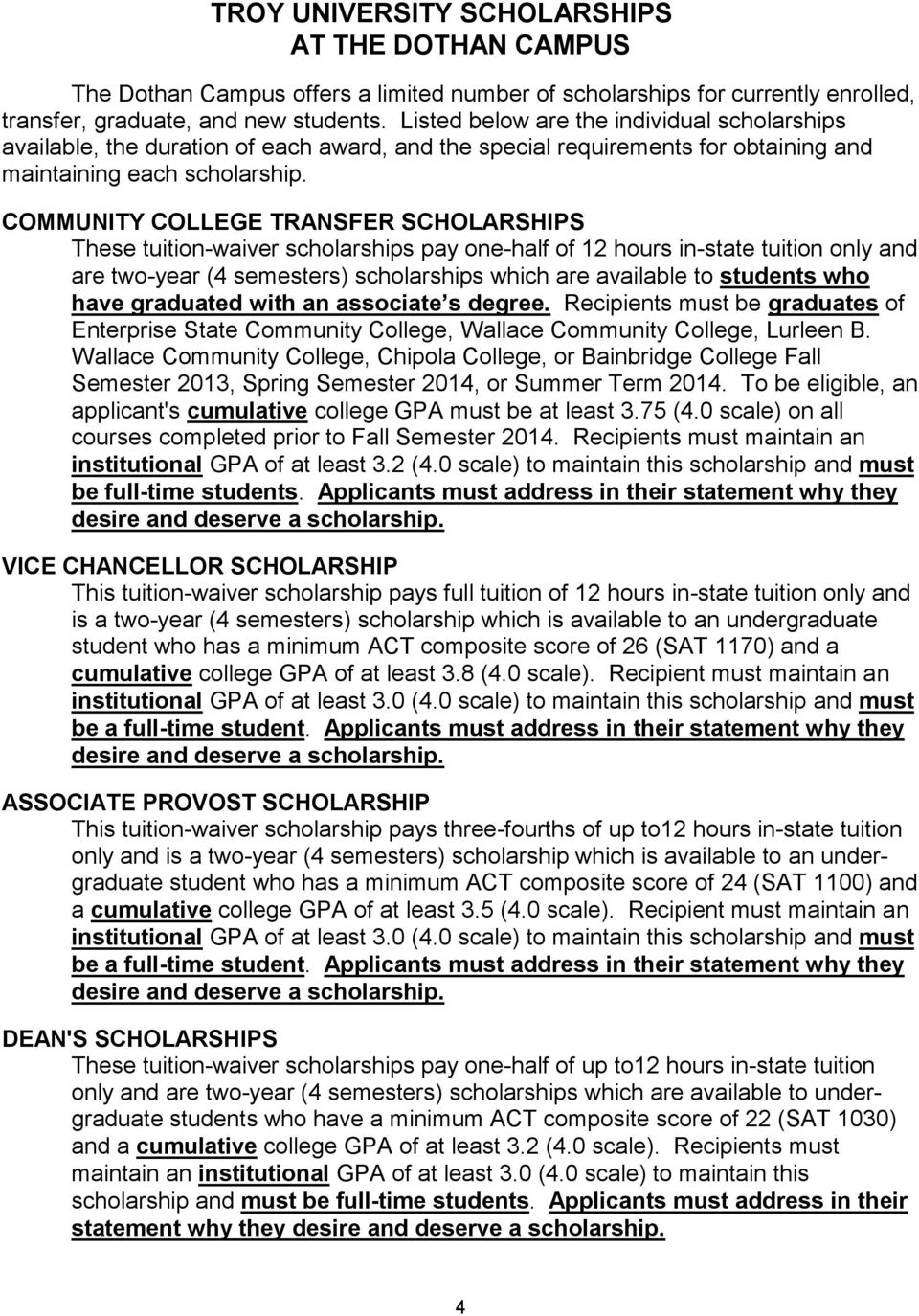 COMMUNITY COLLEGE TRANSFER SCHOLARSHIPS These tuition-waiver scholarships pay one-half of 12 hours in-state tuition only and are two-year (4 semesters) scholarships which are available to students