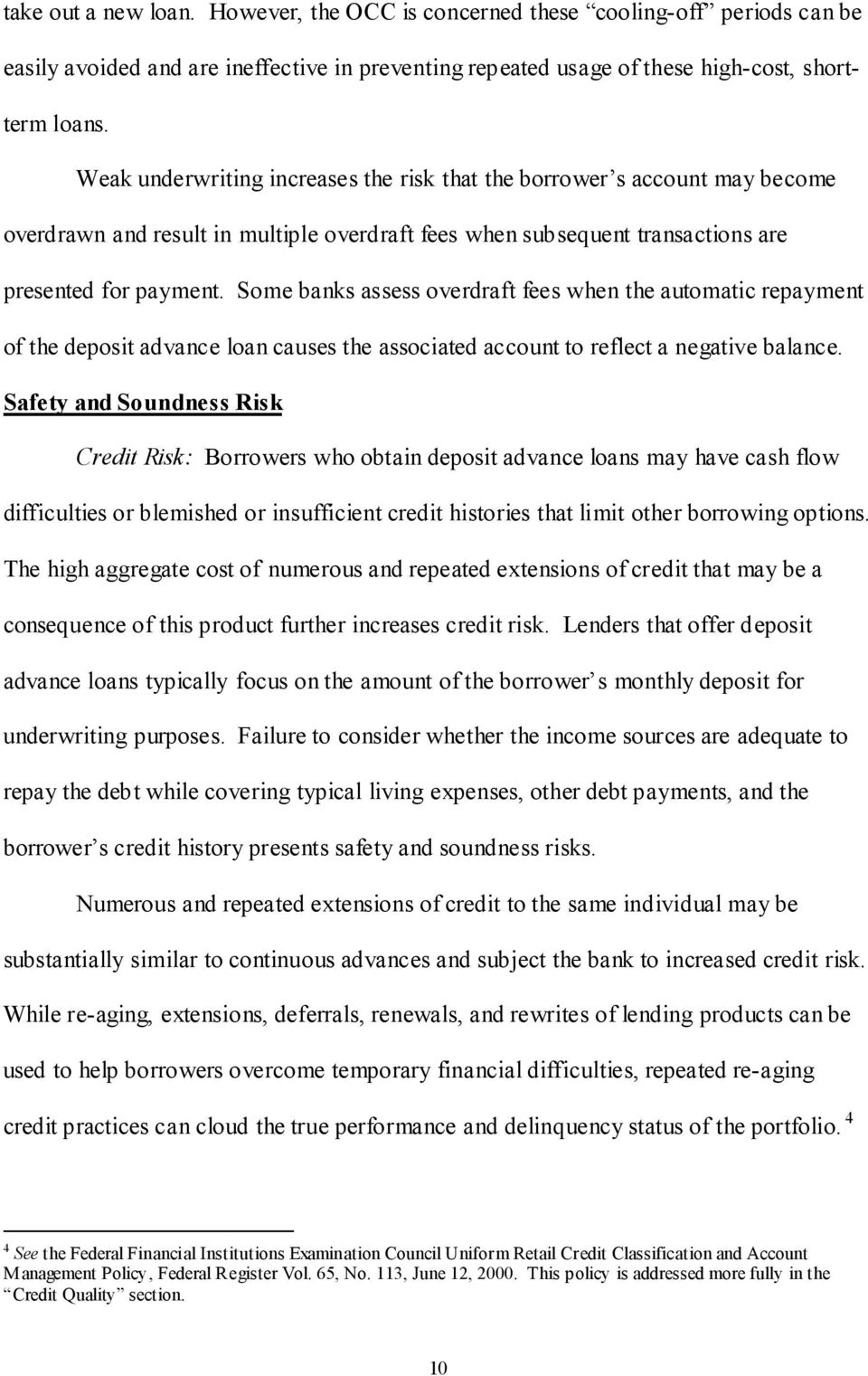 Some banks assess overdraft fees when the automatic repayment of the deposit advance loan causes the associated account to reflect a negative balance.