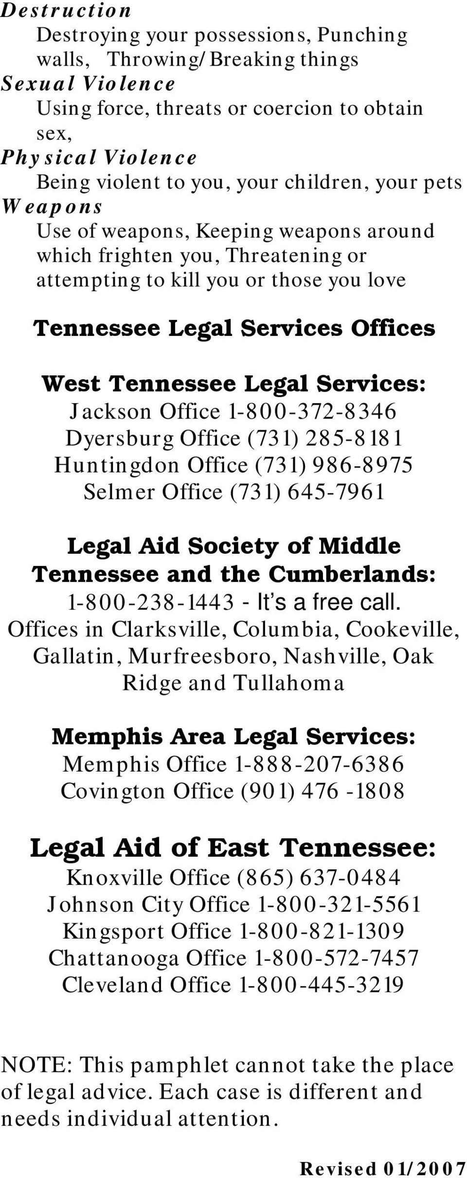 Services: Jackson Office 1-800-372-8346 Dyersburg Office (731) 285-8181 Huntingdon Office (731) 986-8975 Selmer Office (731) 645-7961 Legal Aid Society of Middle Tennessee and the Cumberlands: