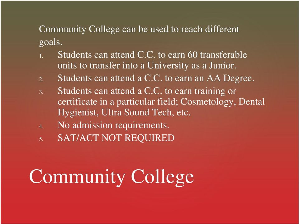 C. to earn an AA Degree. 3. Students can attend a C.C. to earn training or certificate in a particular
