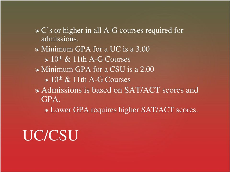00 10 th & 11th A-G Courses Minimum GPA for a CSU is a 2.