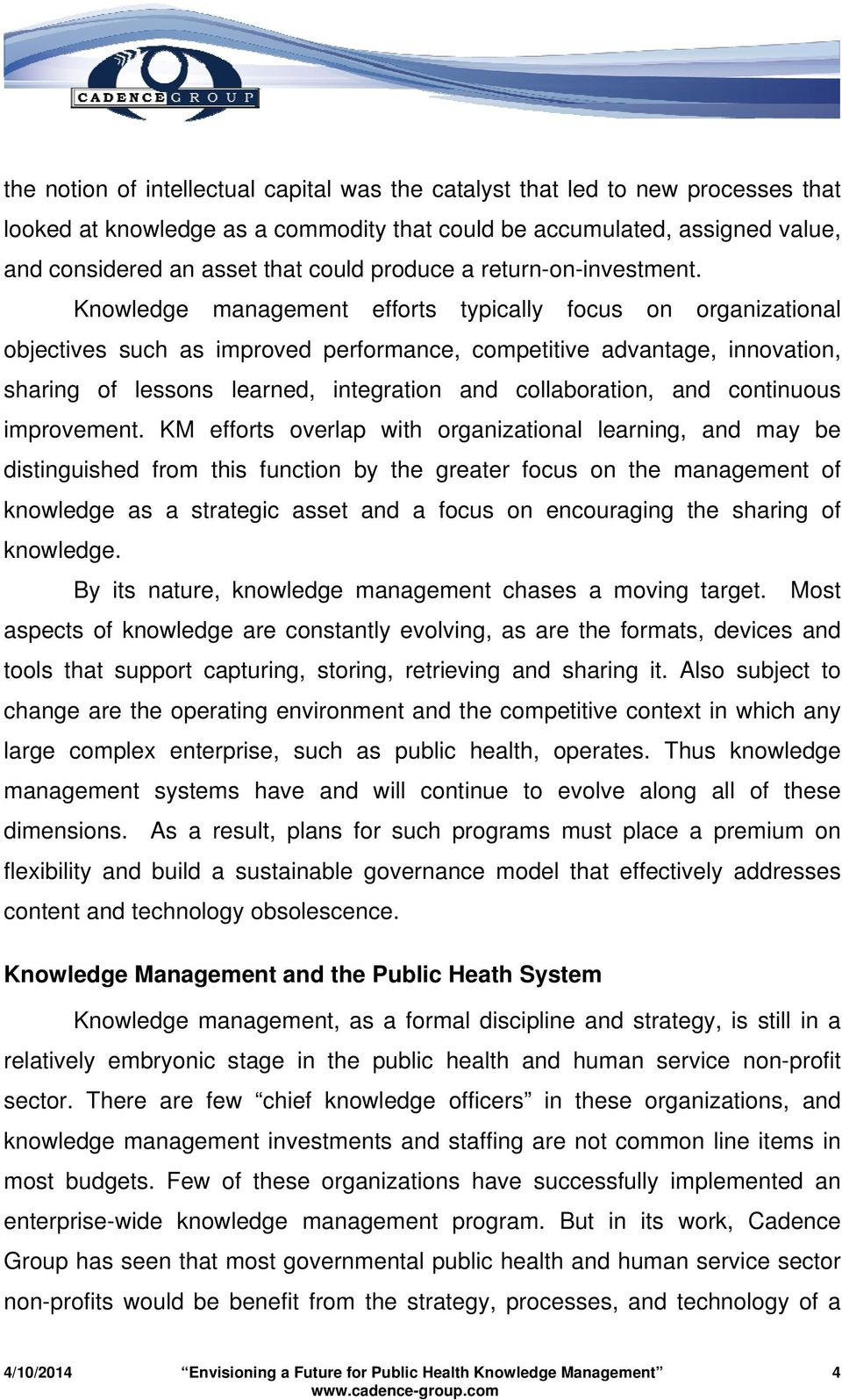 Knowledge management efforts typically focus on organizational objectives such as improved performance, competitive advantage, innovation, sharing of lessons learned, integration and collaboration,