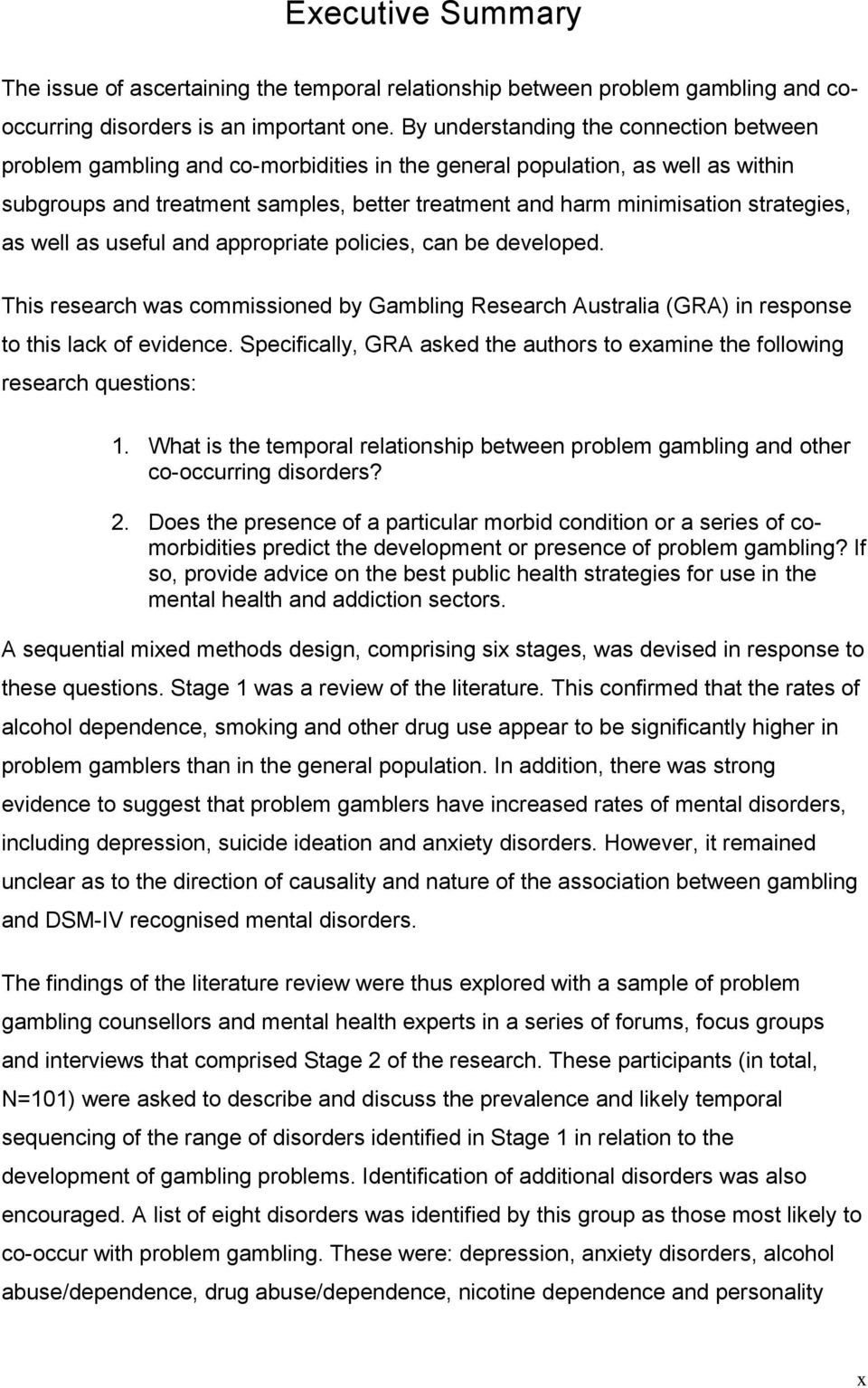 strategies, as well as useful and appropriate policies, can be developed. This research was commissioned by Gambling Research Australia (GRA) in response to this lack of evidence.
