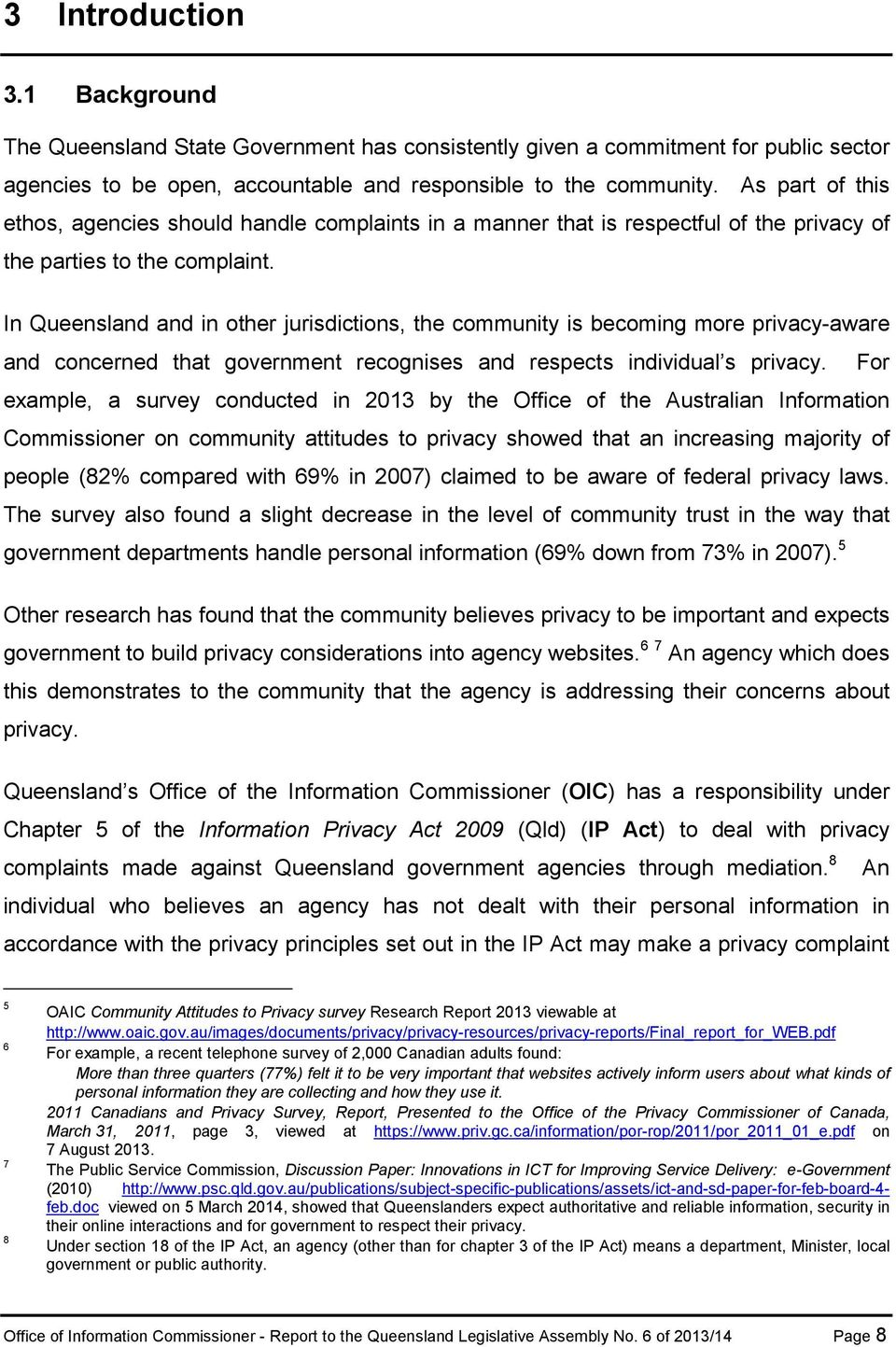In Queensland and in other jurisdictions, the community is becoming more privacy-aware and concerned that government recognises and respects individual s privacy.
