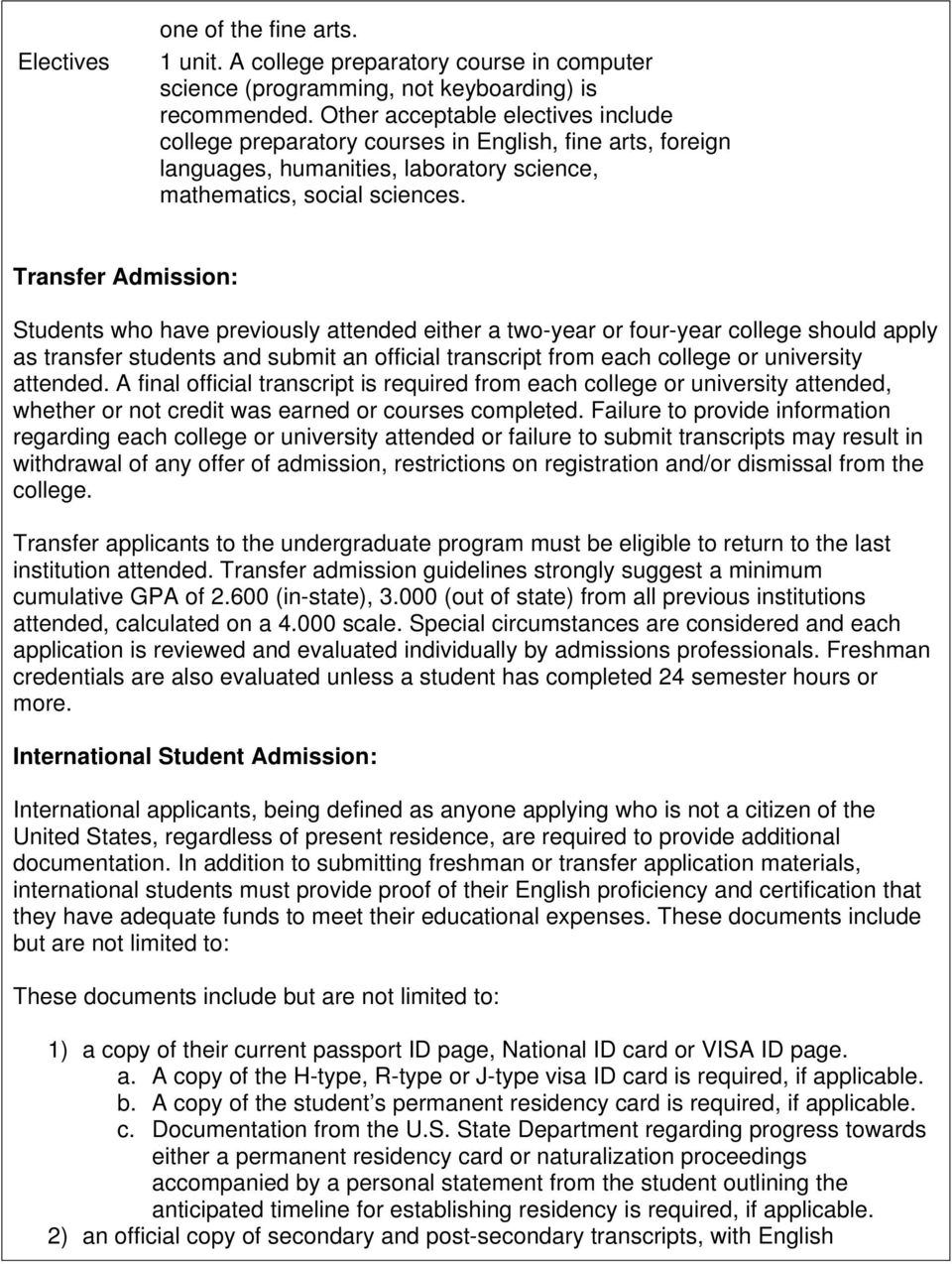 Transfer Admission: Students who have previously attended either a two-year or four-year college should apply as transfer students and submit an official transcript from each college or university