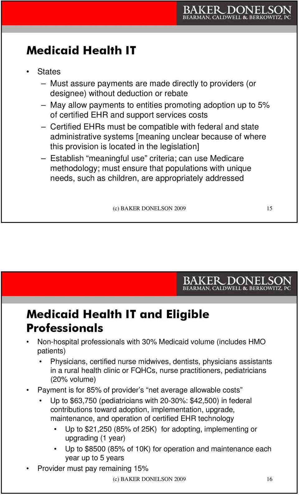 meaningful use criteria; can use Medicare methodology; must ensure that populations with unique needs, such as children, are appropriately addressed (c) BAKER DONELSON 2009 15 Medicaid Health IT and