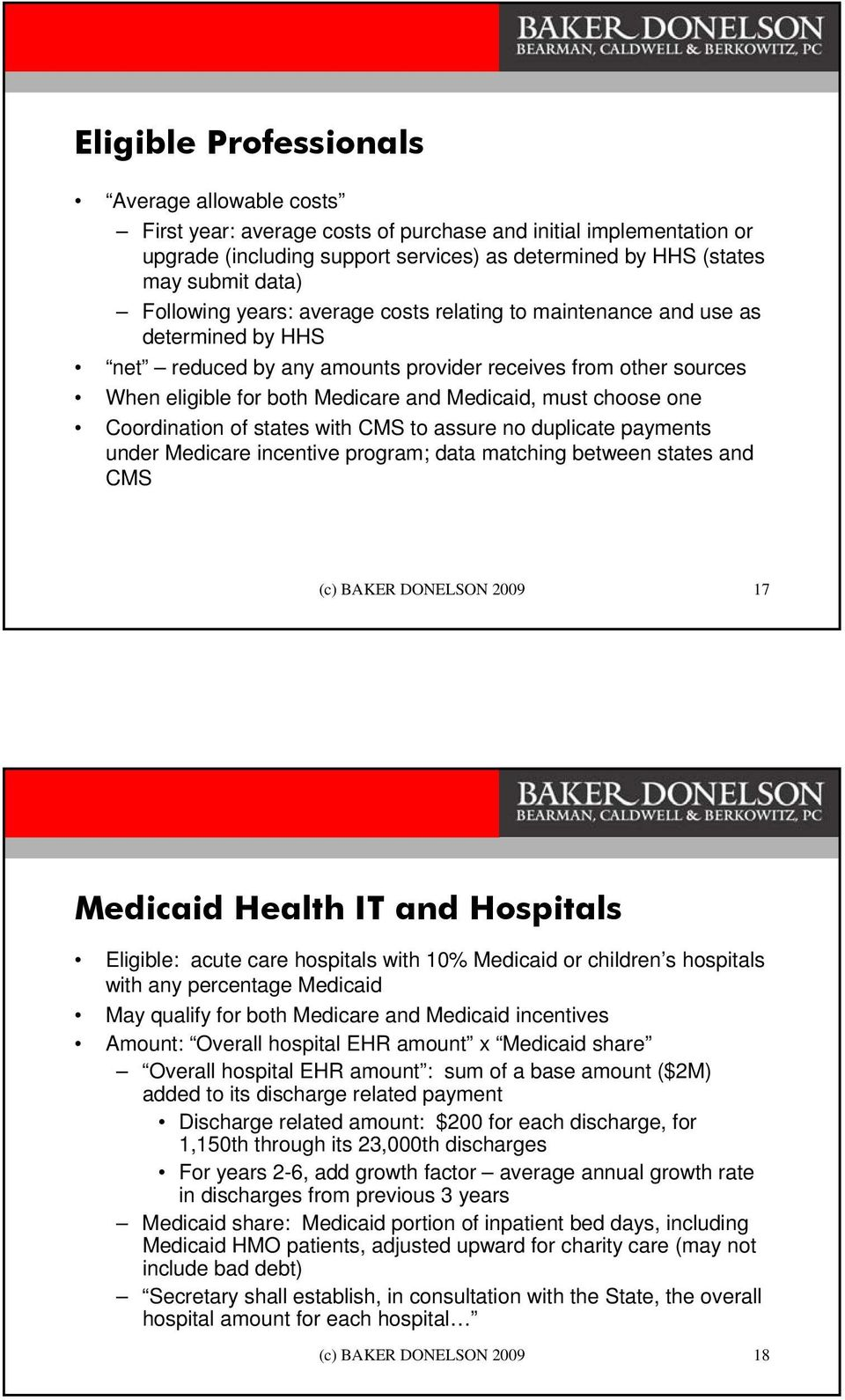 choose one Coordination of states with CMS to assure no duplicate payments under Medicare incentive program; data matching between states and CMS (c) BAKER DONELSON 2009 17 Medicaid Health IT and