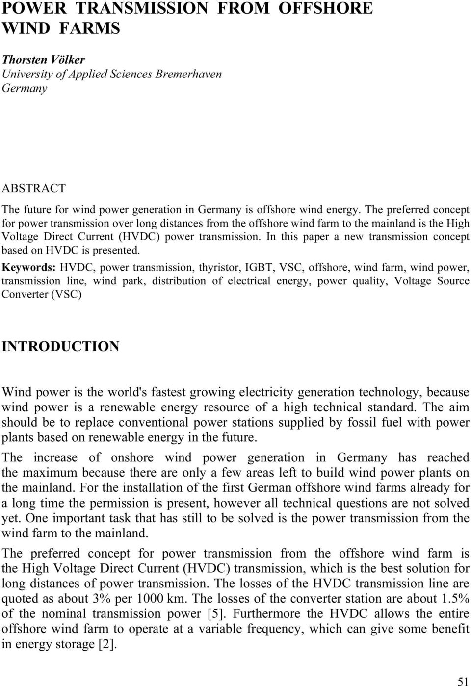 In this paper a new transmission concept based on HVDC is presented.