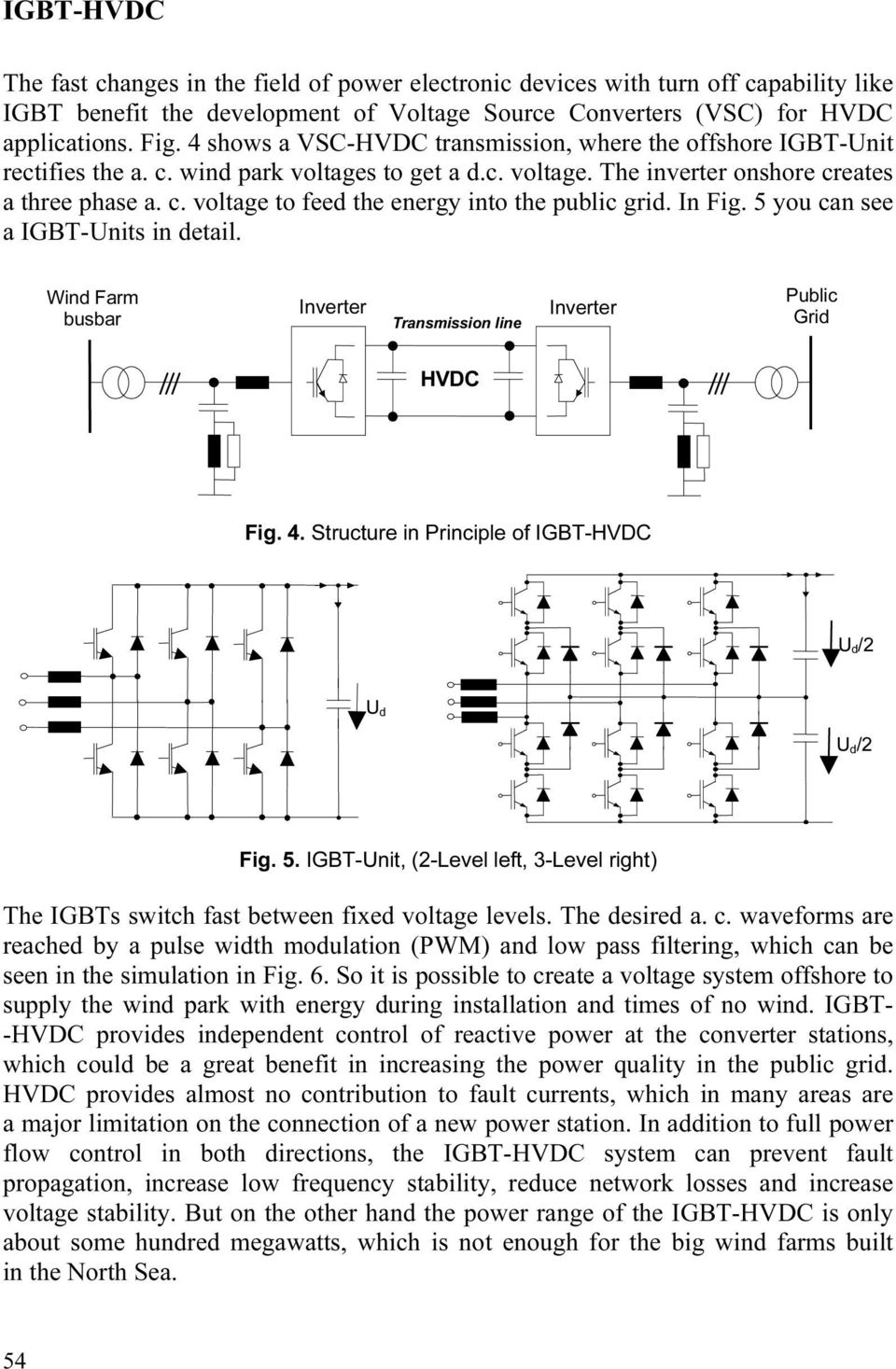 In Fig. 5 you can see a IGBT-Units in detail. Wind Farm busbar Transmission line Public Grid HVDC Fig. 4. Structure in Principle of IGBT-HVDC U d/2 U d U d/2 Fig. 5. IGBT-Unit, (2-Level left, 3-Level right) The IGBTs switch fast between fixed voltage levels.
