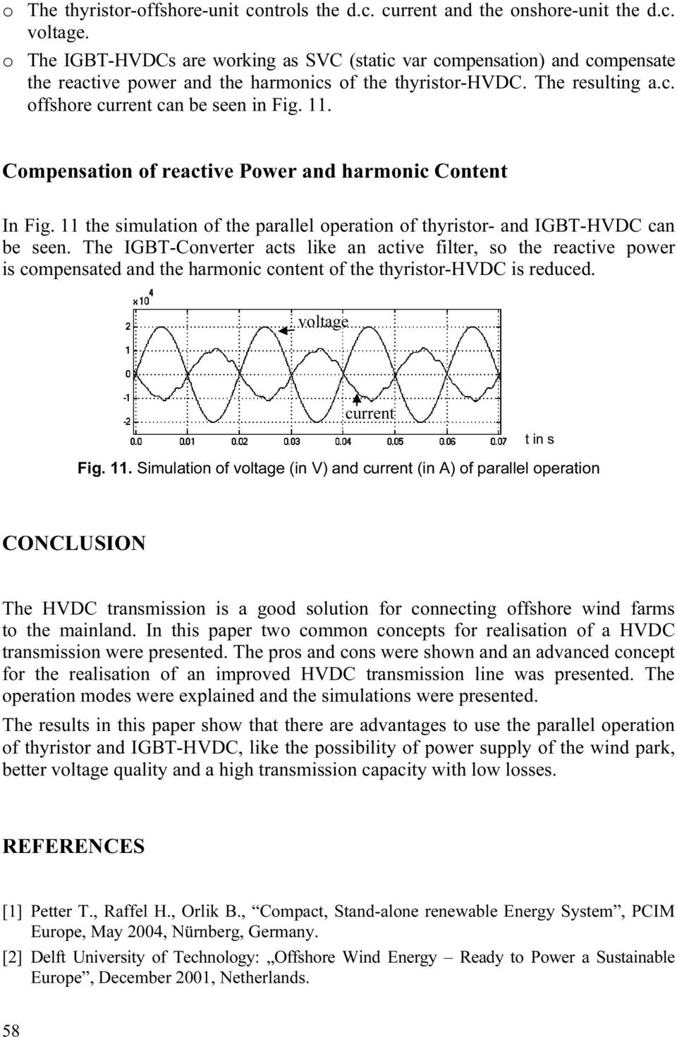 Compensation of reactive Power and harmonic Content In Fig. 11 the simulation of the parallel operation of thyristor- and IGBT-HVDC can be seen.