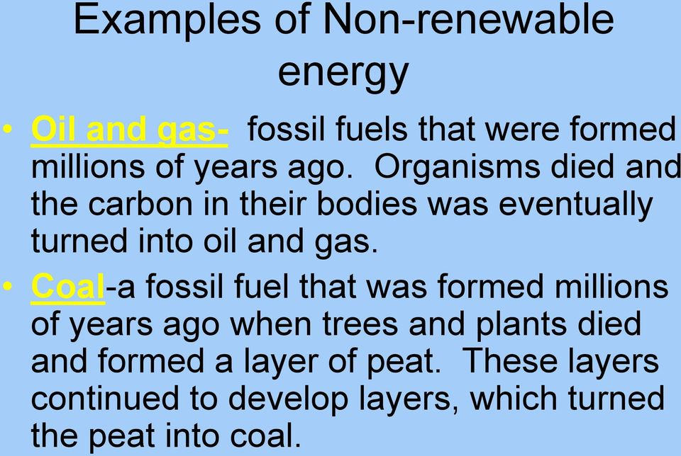 Organisms died and the carbon in their bodies was eventually turned into oil and gas.