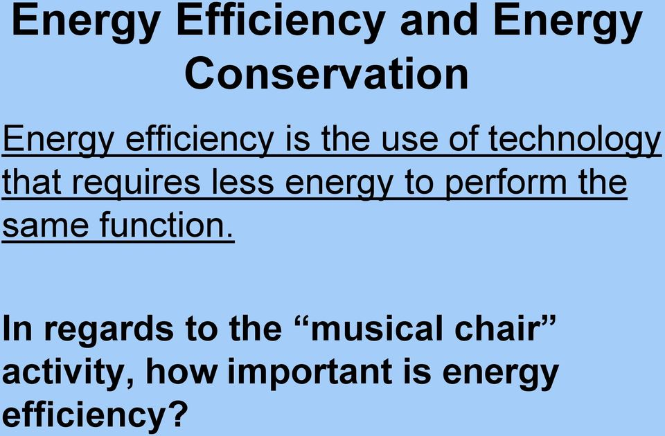energy to perform the same function.