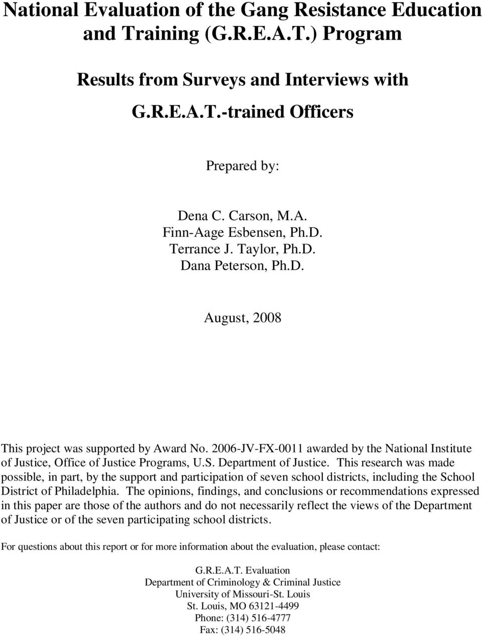 Department of Justice. This research was made possible, in part, by the support and participation of seven school districts, including the School District of Philadelphia.