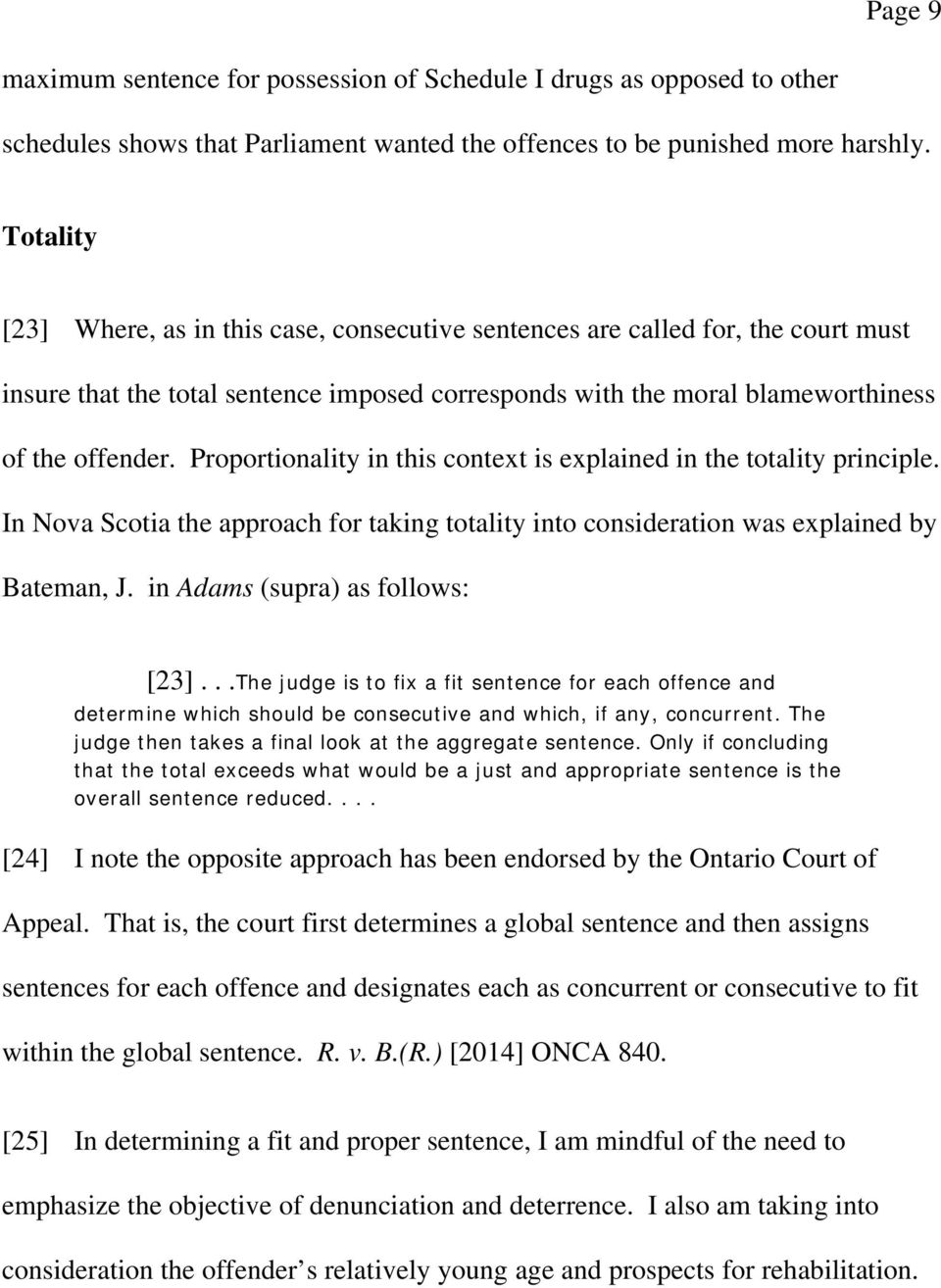 Proportionality in this context is explained in the totality principle. In Nova Scotia the approach for taking totality into consideration was explained by Bateman, J.