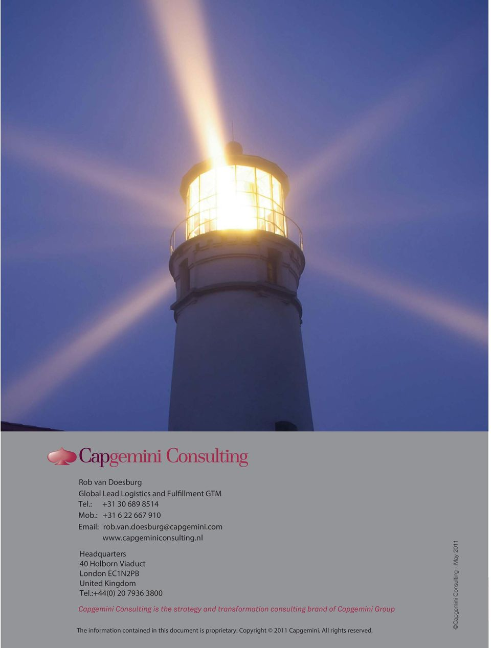 :+44(0) 20 7936 3800 Capgemini Consulting is the strategy and transformation consulting brand of Capgemini Group The