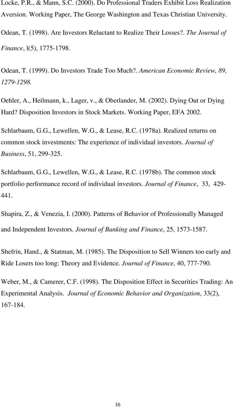 , Heilmann, k., Lager, v., & Oberlander, M. (2002). Dying Out or Dying Hard? Disposition Investors in Stock Markets. Working Paper, EFA 2002. Schlarbaum, G.G., Lewellen, W.G., & Lease, R.C. (1978a).
