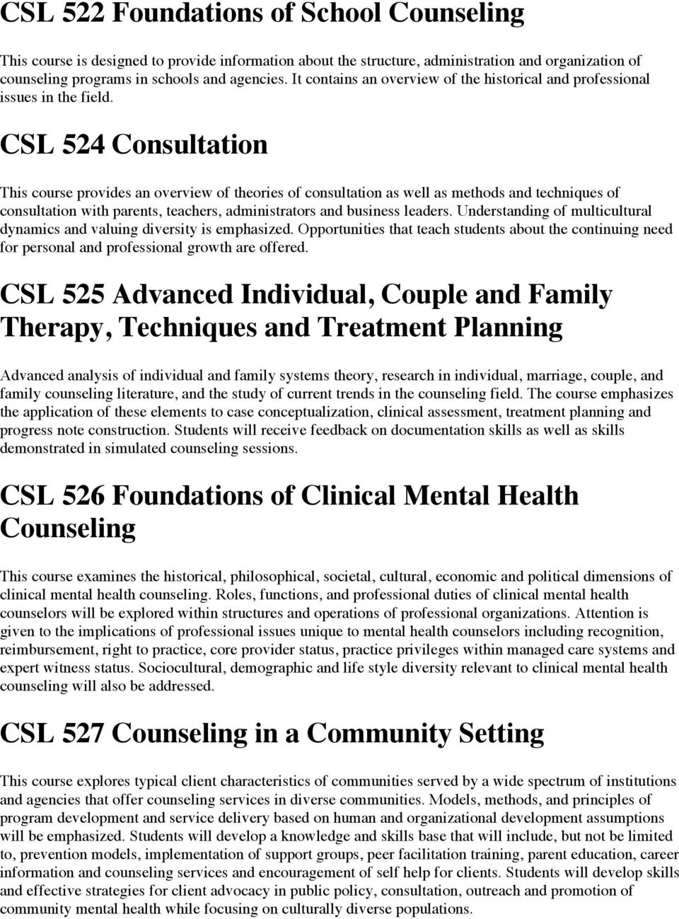 CSL 524 Consultation This course provides an overview of theories of consultation as well as methods and techniques of consultation with parents, teachers, administrators and business leaders.