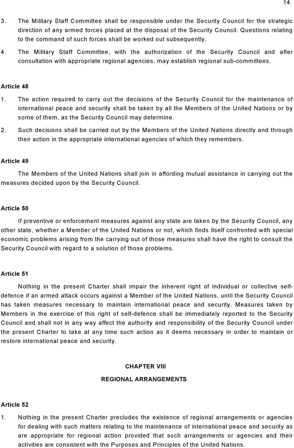 The Military Staff Committee, with the authorization of the Security Council and after consultation with appropriate regional agencies, may establish regional sub-committees. Article 48 1.