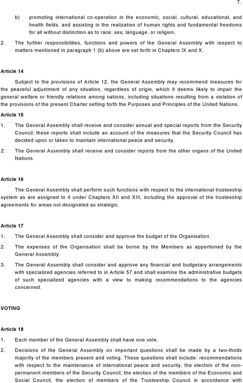 The further responsibilities, functions and powers of the General Assembly with respect to matters mentioned in paragraph 1 (b) above are set forth in Chapters IX and X.
