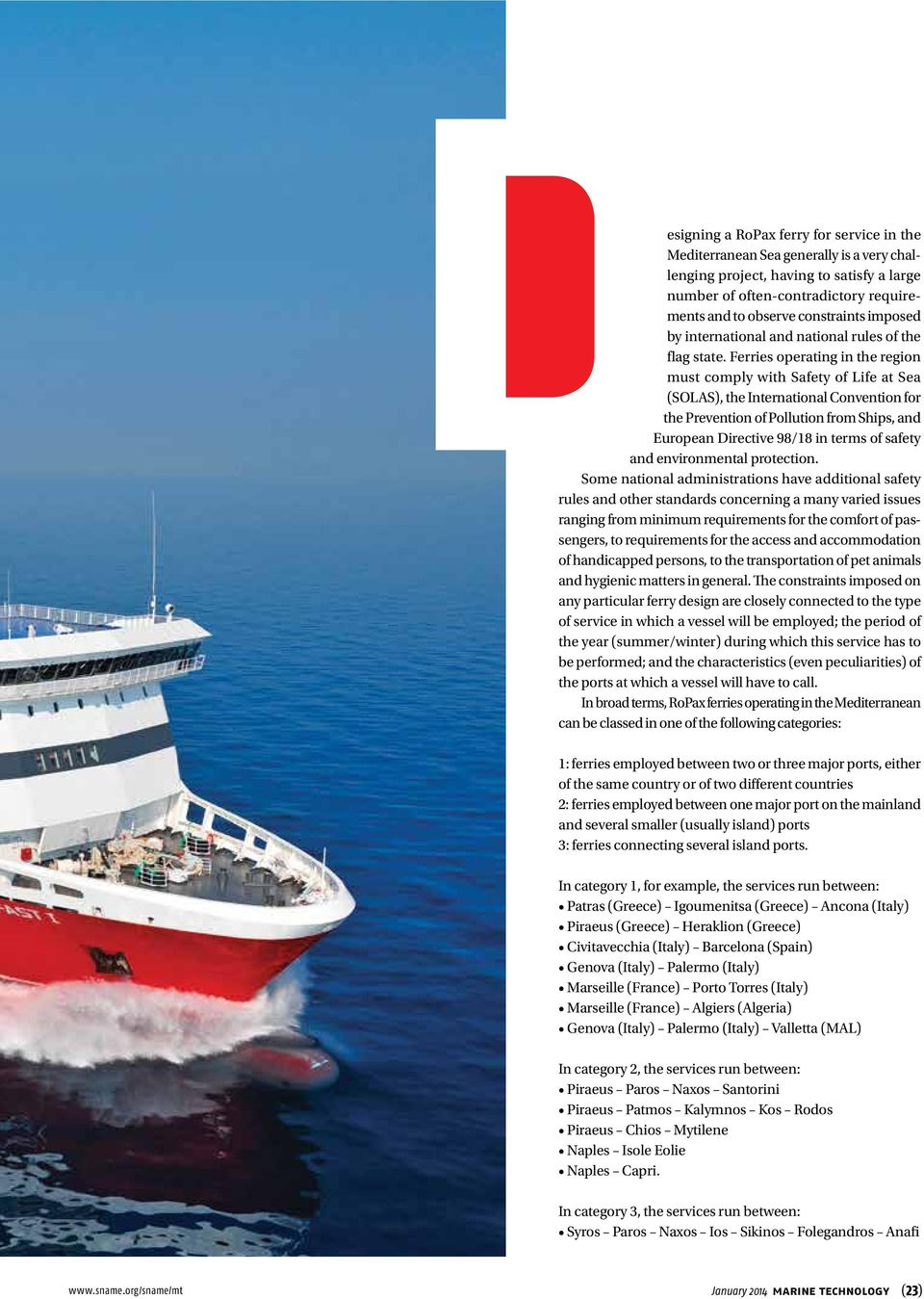 Ferries operating in the region must comply with Safety of Life at Sea (SOLAS), the International Convention for the Prevention of Pollution from Ships, and European Directive 98/18 in terms of