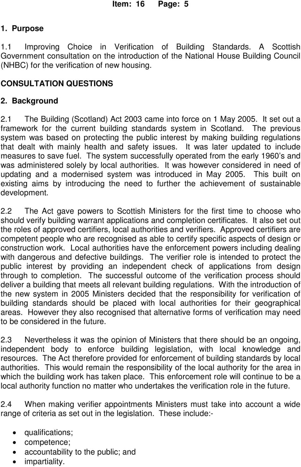1 The Building (Scotland) Act 2003 came into force on 1 May 2005. It set out a framework for the current building standards system in Scotland.
