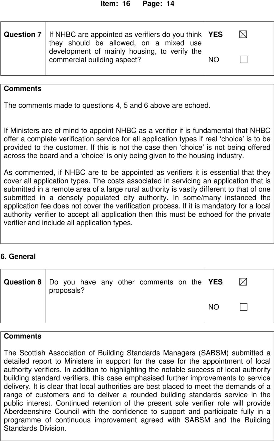 If Ministers are of mind to appoint NHBC as a verifier if is fundamental that NHBC offer a complete verification service for all application types if real choice is to be provided to the customer.