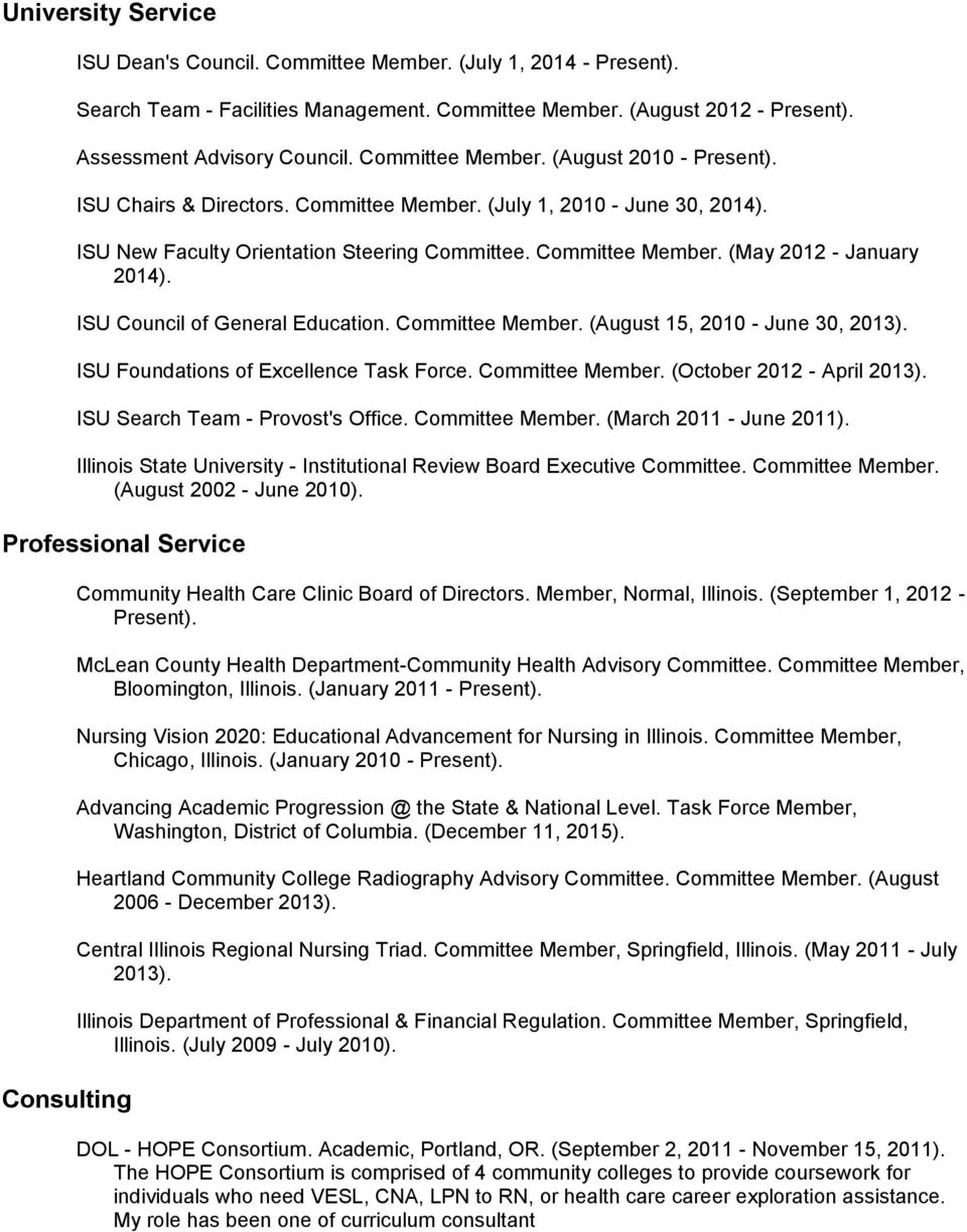 ISU Council of General Education. Committee Member. (August 15, 2010 - June 30, 2013). ISU Foundations of Excellence Task Force. Committee Member. (October 2012 - April 2013).