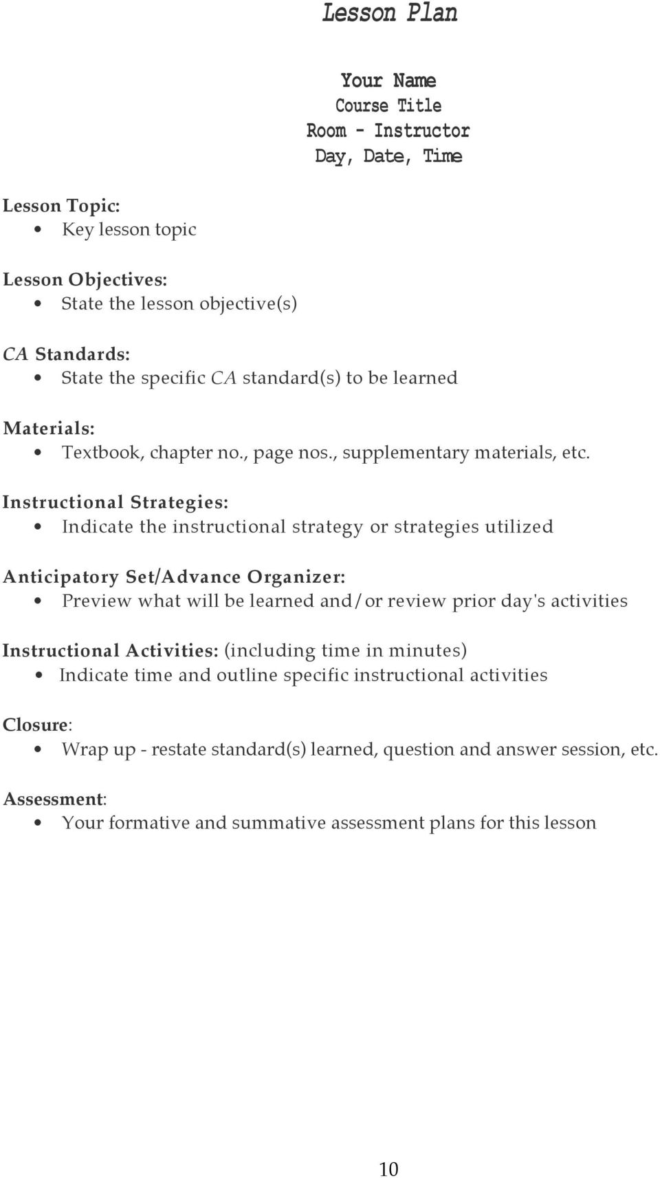 Instructional Strategies: Indicate the instructional strategy or strategies utilized Anticipatory Set/Advance Organizer: Preview what will be learned and/or review prior day's activities