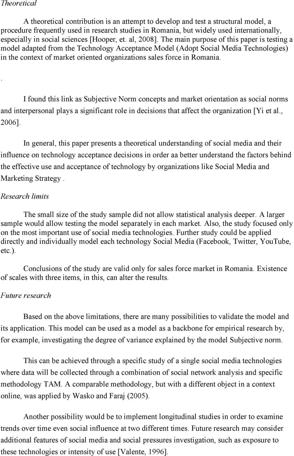 The main purpose of this paper is testing a model adapted from the Technology Acceptance Model (Adopt Social Media Technologies) in the context of market oriented organizations sales force in Romania.